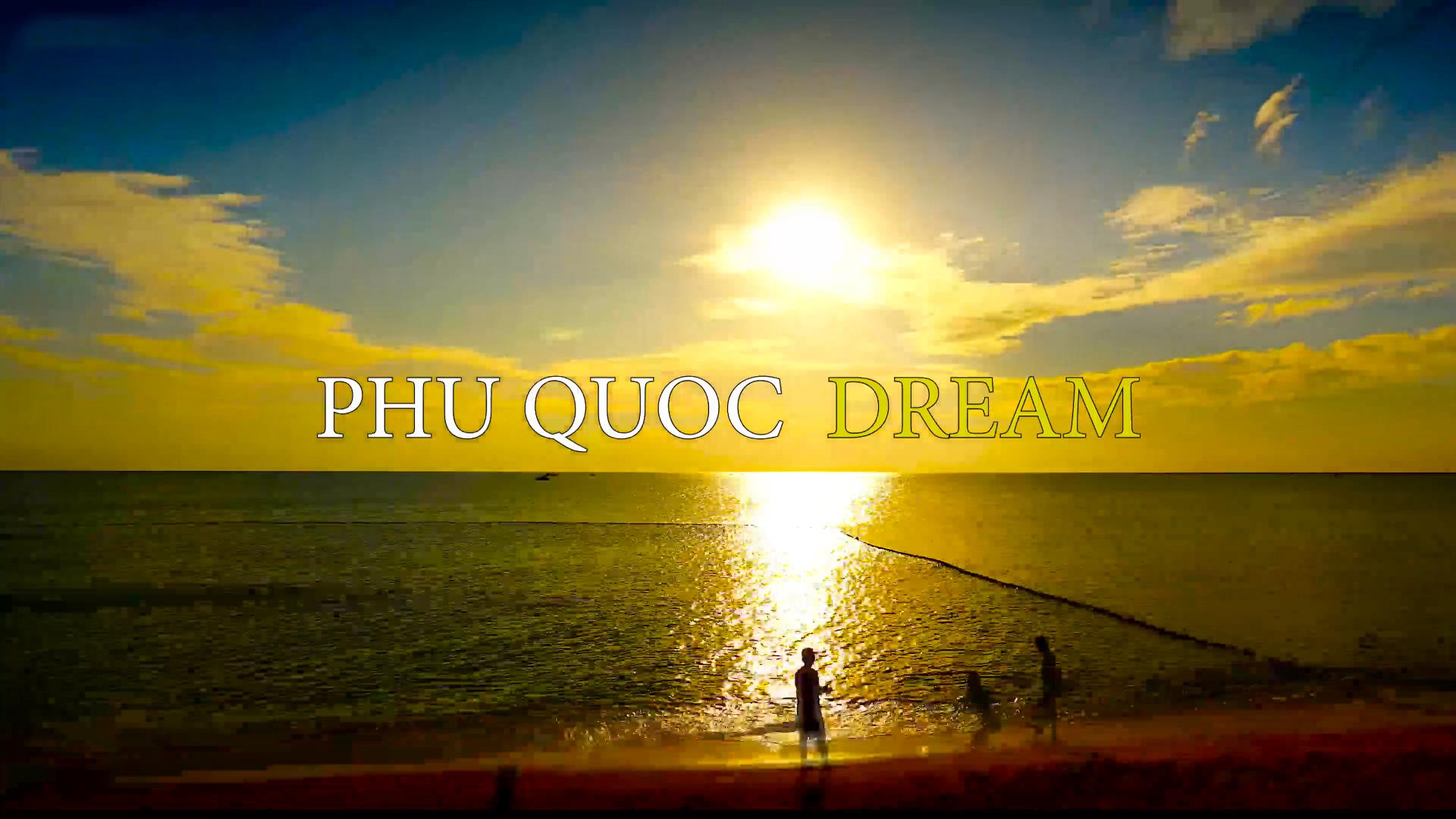 """Đoạn phim ngắn về Phú Quốc - Phu Quoc Dream phu quoc dream - Đoạn-phim-ngắn-về-Phú-Quốc-Phu-Quoc-Dream - Đoạn phim ngắn về Phú Quốc –  """"PHU QUOC DREAM"""""""